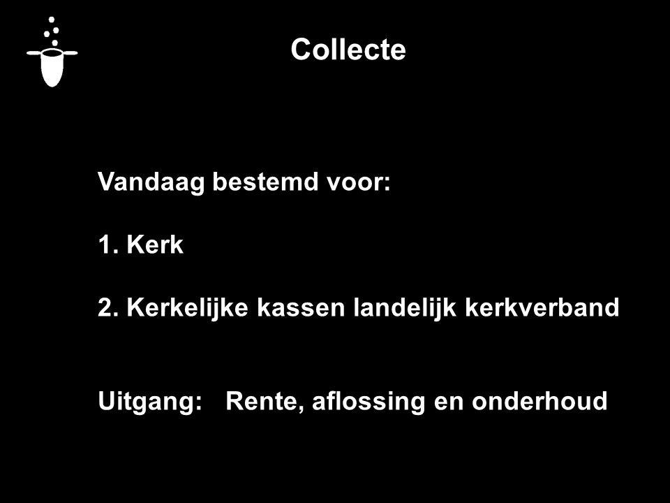 Collecte Vandaag bestemd voor: 1. Kerk 2.