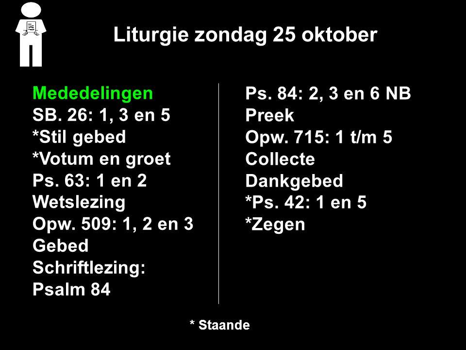 Liturgie zondag 25 oktober Mededelingen SB.26: 1, 3 en 5 *Stil gebed *Votum en groet Ps.