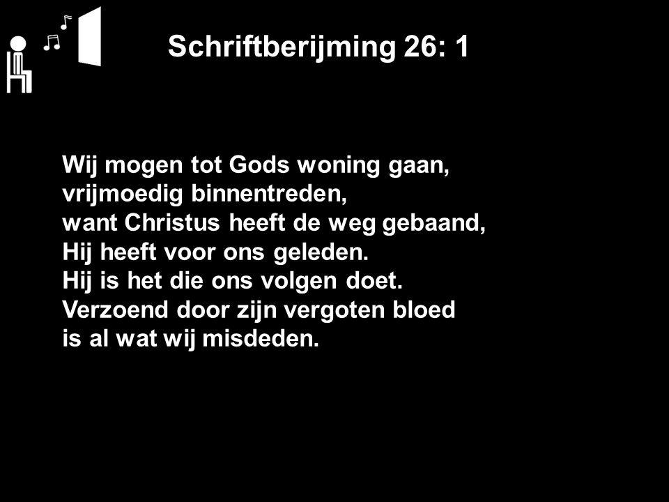 Schriftberijming 26: 3 In t huis waar God zijn volk ontmoet, heeft Hij de troon bestegen.