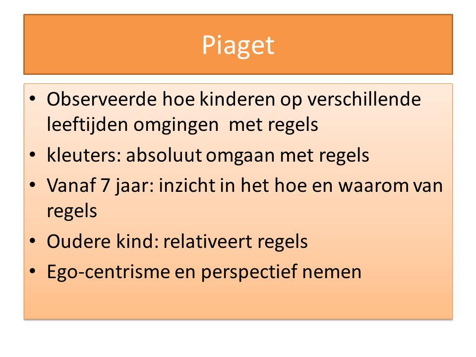Piaget Observeerde hoe kinderen op verschillende leeftijden omgingen met regels kleuters: absoluut omgaan met regels Vanaf 7 jaar: inzicht in het hoe
