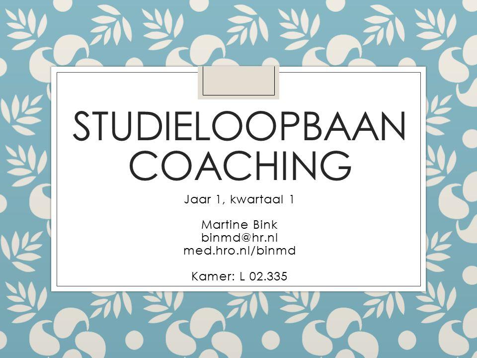 STUDIELOOPBAAN COACHING Jaar 1, kwartaal 1 Martine Bink binmd@hr.nl med.hro.nl/binmd Kamer: L 02.335