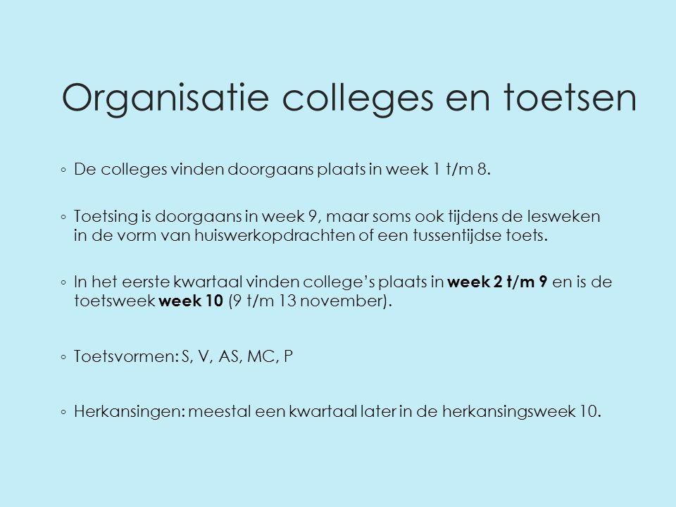 Organisatie colleges en toetsen ◦ De colleges vinden doorgaans plaats in week 1 t/m 8.