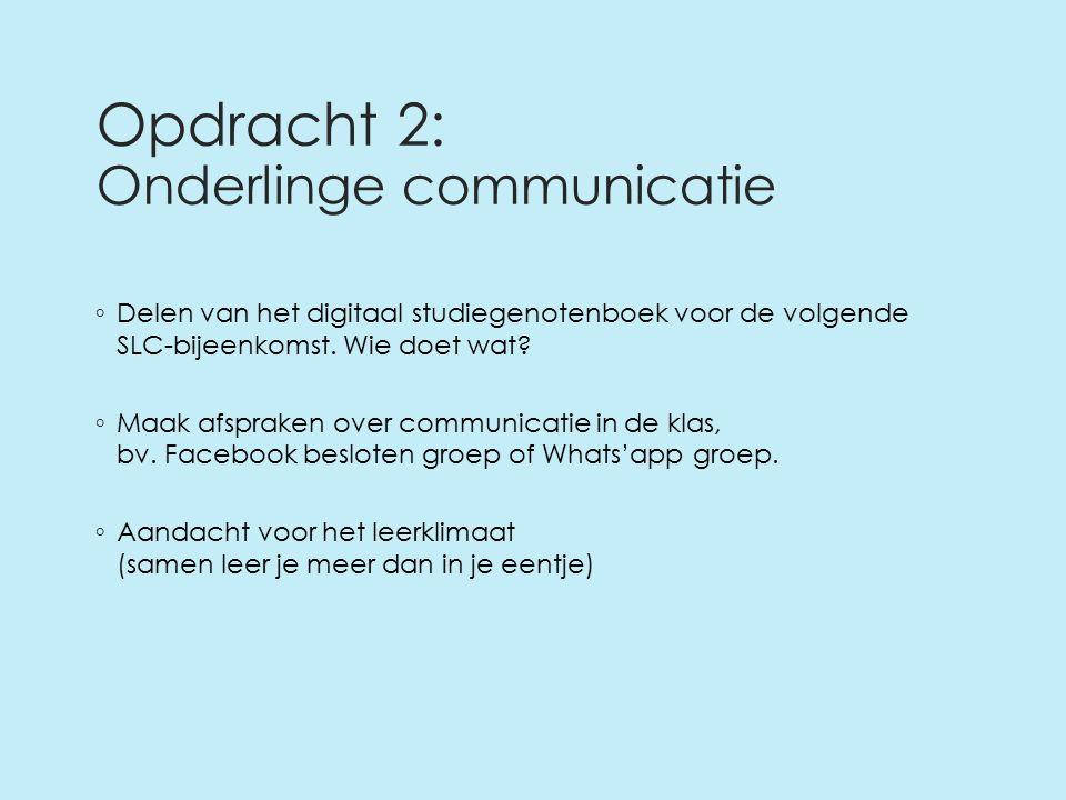 Opdracht 2: Onderlinge communicatie ◦ Delen van het digitaal studiegenotenboek voor de volgende SLC-bijeenkomst.