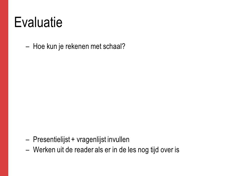Evaluatie –Hoe kun je rekenen met schaal.