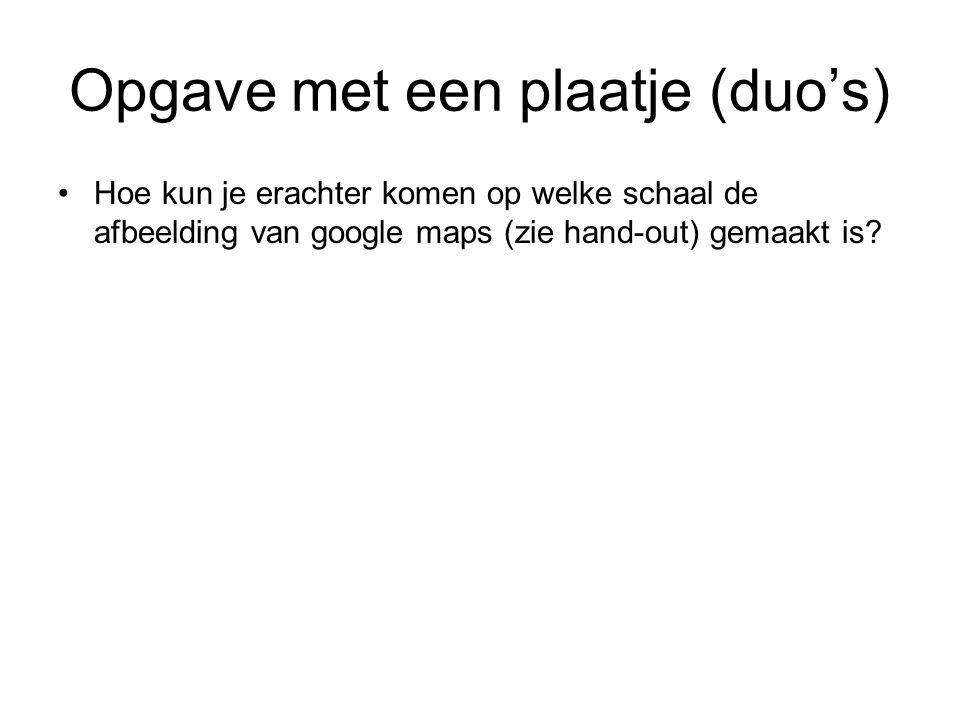 Opgave met een plaatje (duo's) Hoe kun je erachter komen op welke schaal de afbeelding van google maps (zie hand-out) gemaakt is