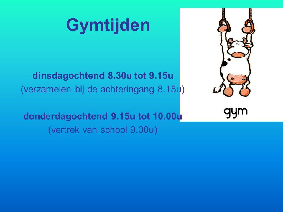 Gymtijden dinsdagochtend 8.30u tot 9.15u (verzamelen bij de achteringang 8.15u) donderdagochtend 9.15u tot 10.00u (vertrek van school 9.00u)