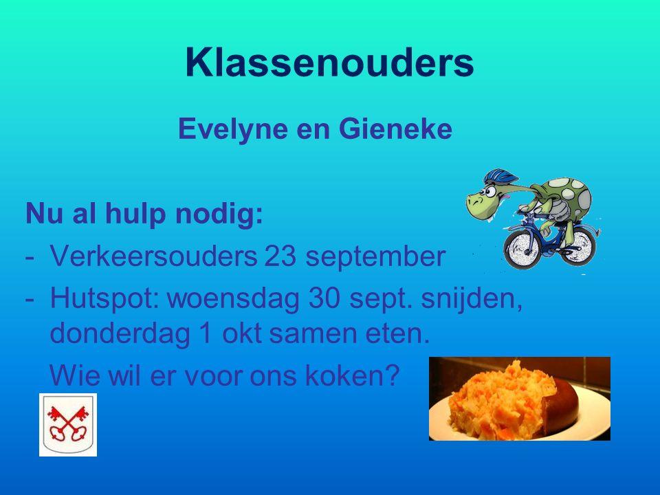 Klassenouders Evelyne en Gieneke Nu al hulp nodig: -Verkeersouders 23 september -Hutspot: woensdag 30 sept. snijden, donderdag 1 okt samen eten. Wie w