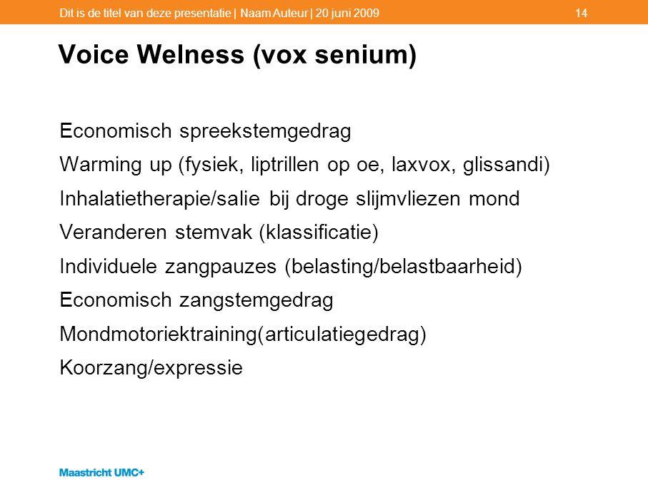 Voice Welness (vox senium) Economisch spreekstemgedrag Warming up (fysiek, liptrillen op oe, laxvox, glissandi) Inhalatietherapie/salie bij droge slijmvliezen mond Veranderen stemvak (klassificatie) Individuele zangpauzes (belasting/belastbaarheid) Economisch zangstemgedrag Mondmotoriektraining(articulatiegedrag) Koorzang/expressie Dit is de titel van deze presentatie | Naam Auteur | 20 juni 200914