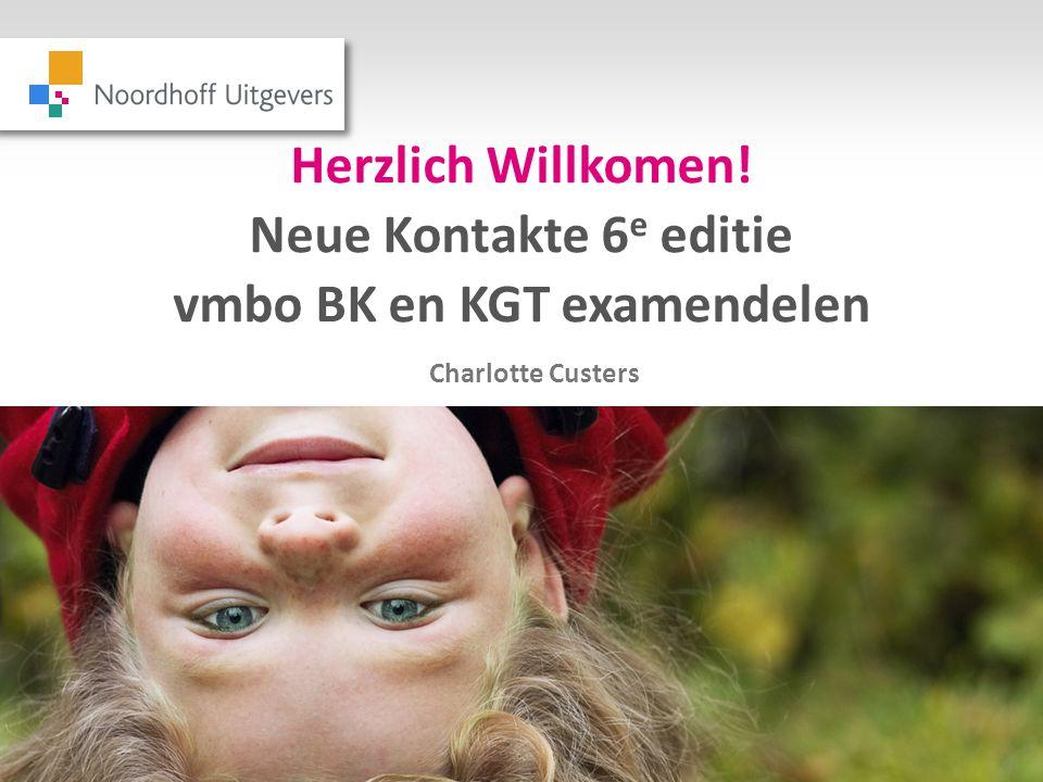 Herzlich Willkomen! Neue Kontakte 6 e editie vmbo BK en KGT examendelen Charlotte Custers