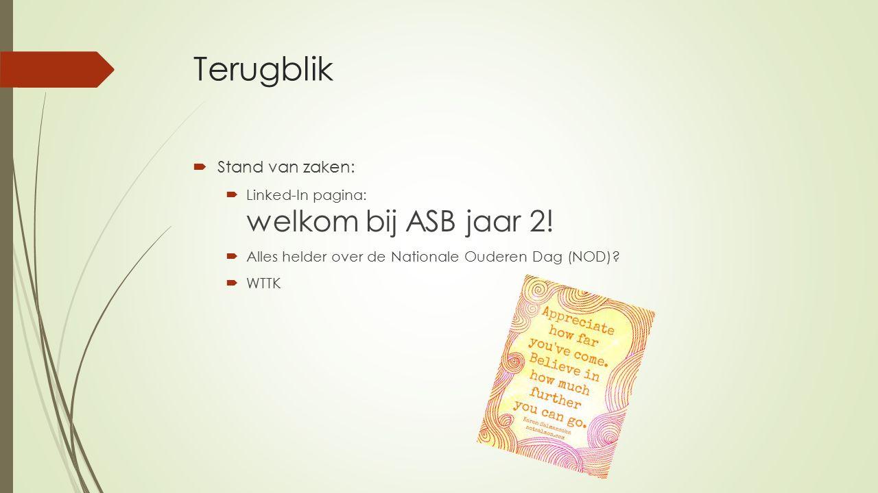 Terugblik  Stand van zaken:  Linked-In pagina: welkom bij ASB jaar 2!  Alles helder over de Nationale Ouderen Dag (NOD)?  WTTK