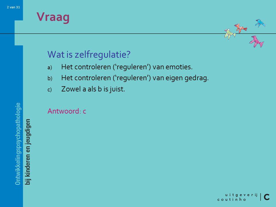 2 van 31 Vraag Wat is zelfregulatie.a) Het controleren ('reguleren') van emoties.