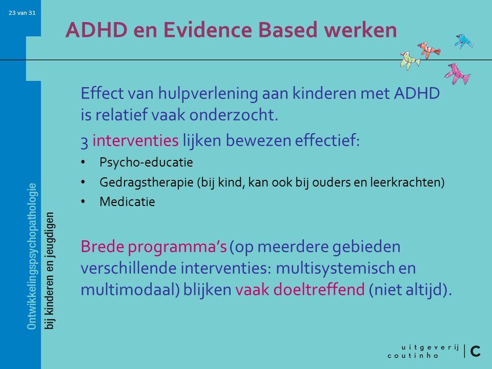 23 van 31 ADHD en Evidence Based werken Effect van hulpverlening aan kinderen met ADHD is relatief vaak onderzocht.