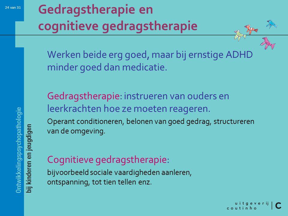 24 van 31 Gedragstherapie en cognitieve gedragstherapie Werken beide erg goed, maar bij ernstige ADHD minder goed dan medicatie.