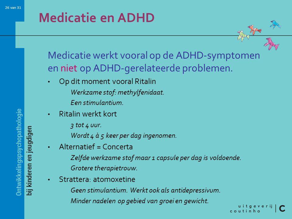 26 van 31 Medicatie en ADHD Medicatie werkt vooral op de ADHD-symptomen en niet op ADHD-gerelateerde problemen.