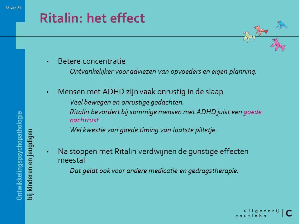 28 van 31 Ritalin: het effect Betere concentratie Ontvankelijker voor adviezen van opvoeders en eigen planning.