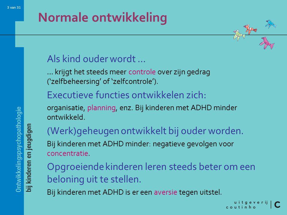3 van 31 Normale ontwikkeling Als kind ouder wordt … … krijgt het steeds meer controle over zijn gedrag ('zelfbeheersing' of 'zelfcontrole').