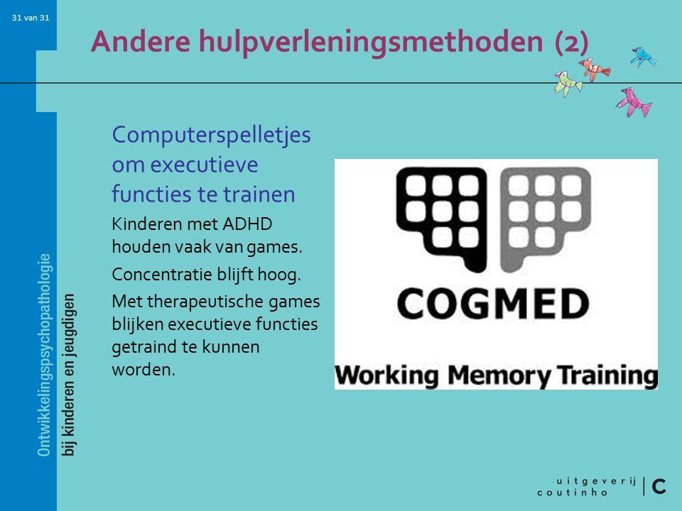 31 van 31 Andere hulpverleningsmethoden (2) Computerspelletjes om executieve functies te trainen Kinderen met ADHD houden vaak van games.