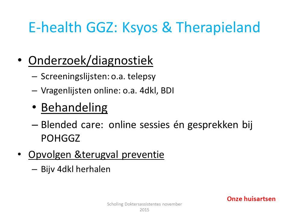 E-health GGZ: Ksyos & Therapieland Onderzoek/diagnostiek – Screeningslijsten: o.a. telepsy – Vragenlijsten online: o.a. 4dkl, BDI Behandeling – Blende