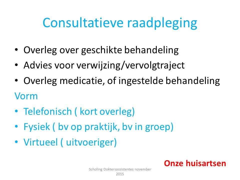 Consultatieve raadpleging Overleg over geschikte behandeling Advies voor verwijzing/vervolgtraject Overleg medicatie, of ingestelde behandeling Vorm T
