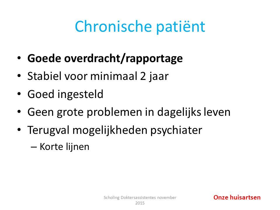Chronische patiënt Goede overdracht/rapportage Stabiel voor minimaal 2 jaar Goed ingesteld Geen grote problemen in dagelijks leven Terugval mogelijkhe