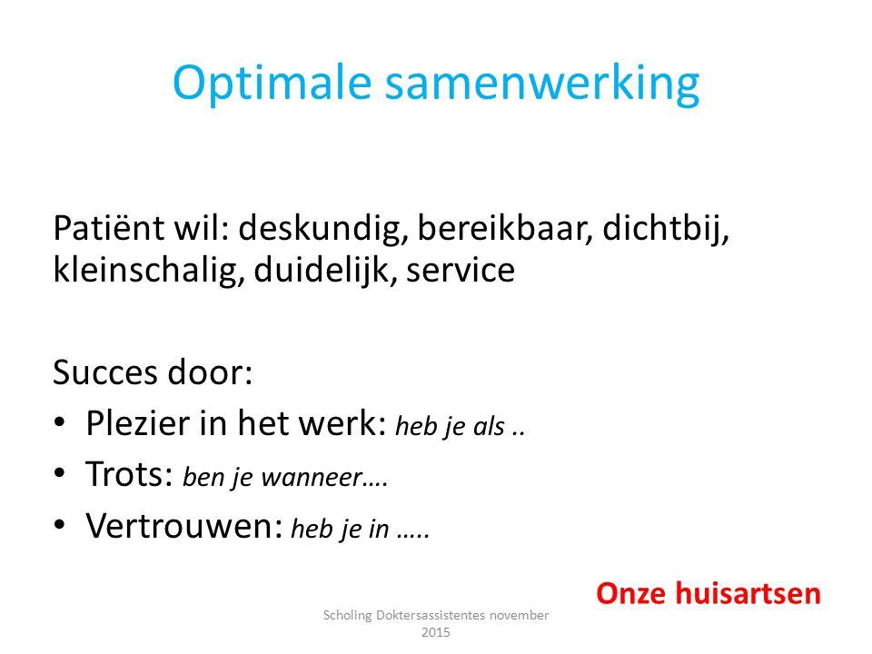 Optimale samenwerking Patiënt wil: deskundig, bereikbaar, dichtbij, kleinschalig, duidelijk, service Succes door: Plezier in het werk: heb je als.. Tr