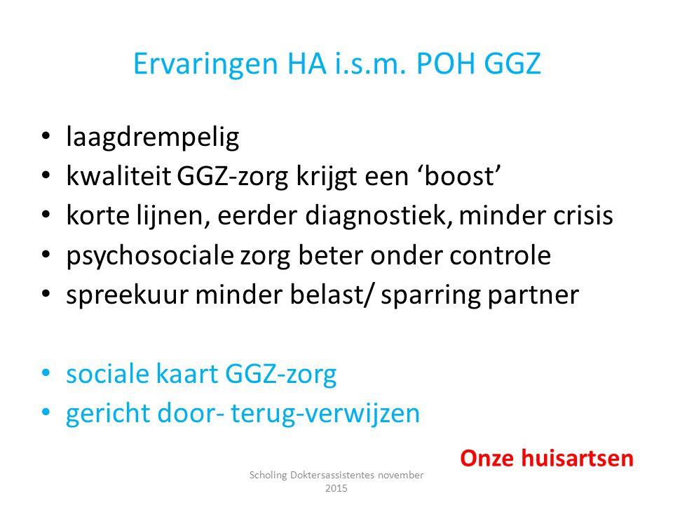 Ervaringen HA i.s.m. POH GGZ laagdrempelig kwaliteit GGZ-zorg krijgt een 'boost' korte lijnen, eerder diagnostiek, minder crisis psychosociale zorg be
