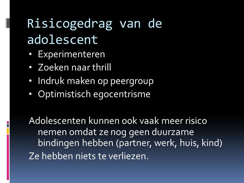 Risicogedrag van de adolescent Experimenteren Zoeken naar thrill Indruk maken op peergroup Optimistisch egocentrisme Adolescenten kunnen ook vaak meer