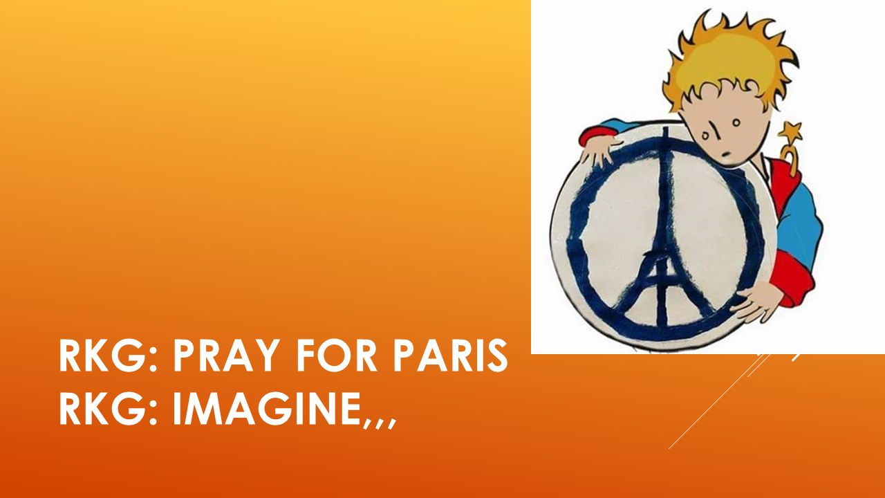 RKG: PRAY FOR PARIS RKG: IMAGINE,,,