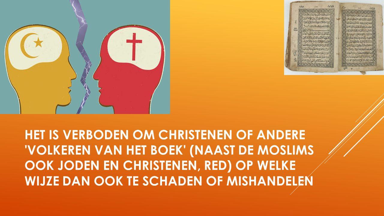 HET IS VERBODEN OM CHRISTENEN OF ANDERE VOLKEREN VAN HET BOEK (NAAST DE MOSLIMS OOK JODEN EN CHRISTENEN, RED) OP WELKE WIJZE DAN OOK TE SCHADEN OF MISHANDELEN
