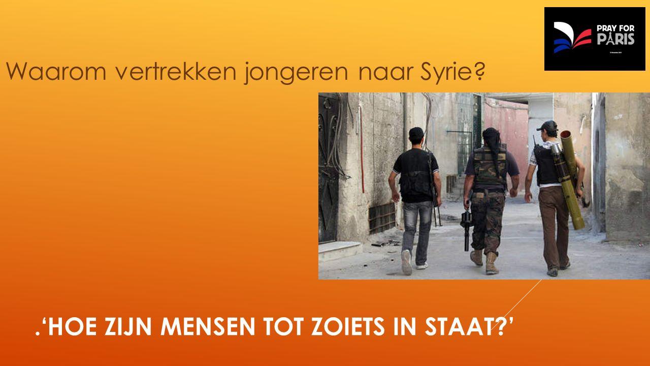 Waarom vertrekken jongeren naar Syrie .'HOE ZIJN MENSEN TOT ZOIETS IN STAAT '