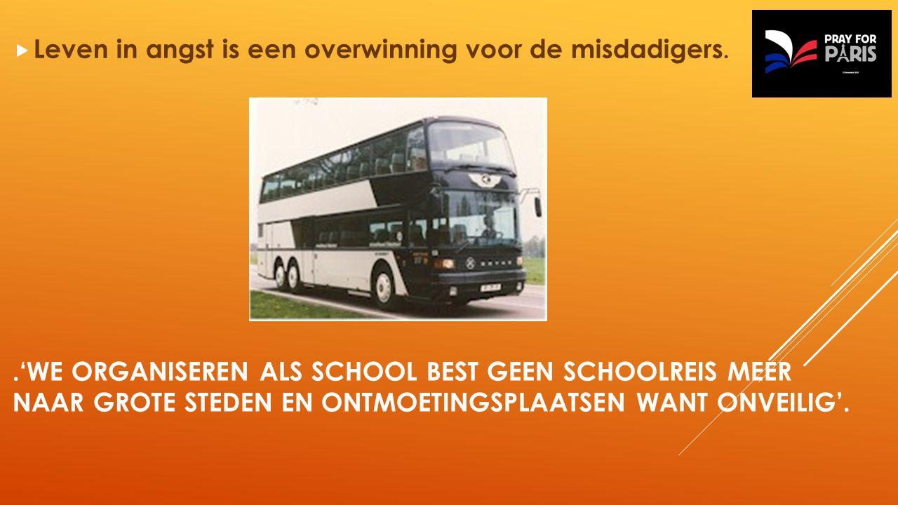 .'WE ORGANISEREN ALS SCHOOL BEST GEEN SCHOOLREIS MEER NAAR GROTE STEDEN EN ONTMOETINGSPLAATSEN WANT ONVEILIG'.