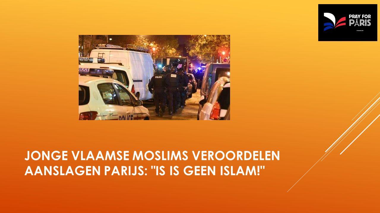 JONGE VLAAMSE MOSLIMS VEROORDELEN AANSLAGEN PARIJS: IS IS GEEN ISLAM!
