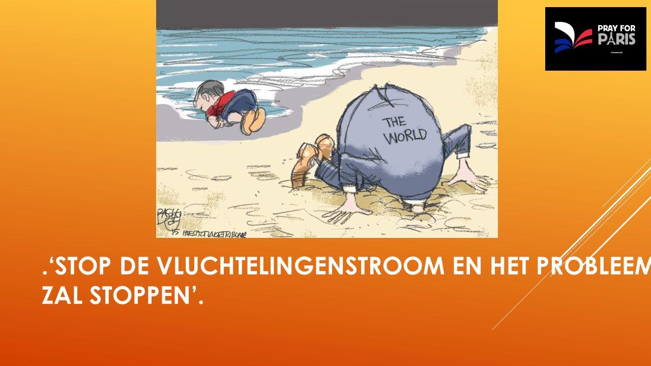 .'STOP DE VLUCHTELINGENSTROOM EN HET PROBLEEM ZAL STOPPEN'.