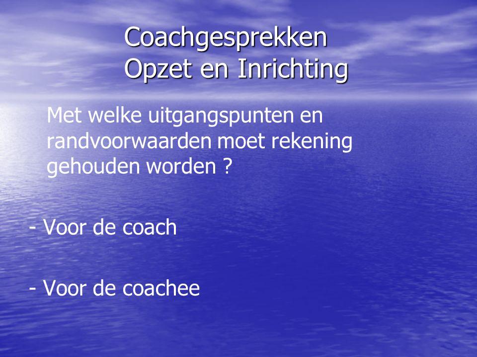 Coachgesprekken Opzet en Inrichting Met welke uitgangspunten en randvoorwaarden moet rekening gehouden worden .