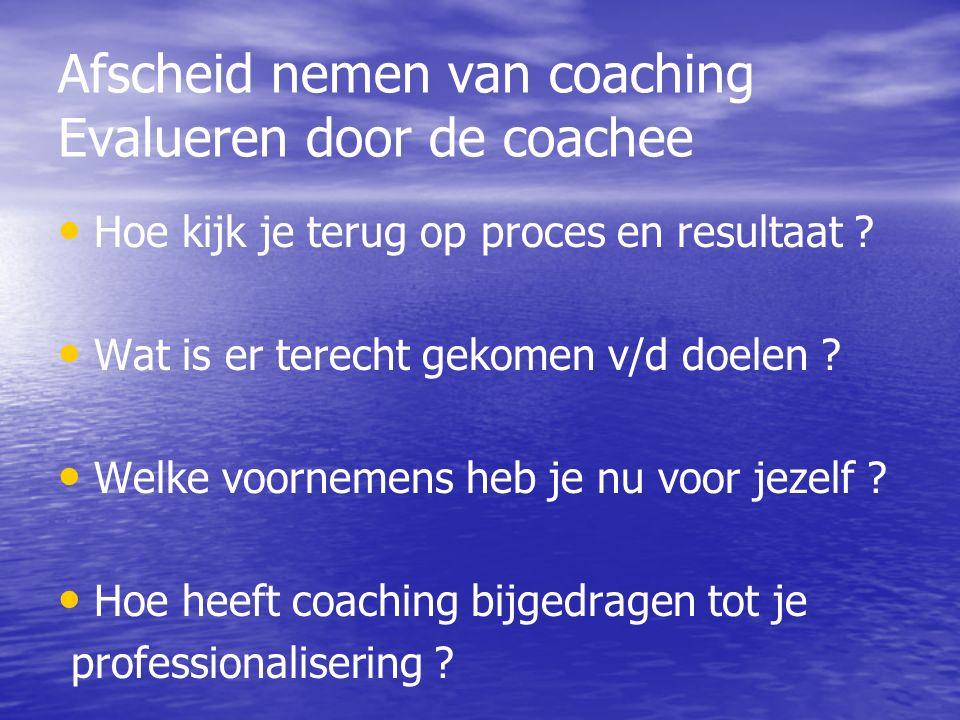 Afscheid nemen van coaching Evalueren door de coachee Hoe kijk je terug op proces en resultaat .