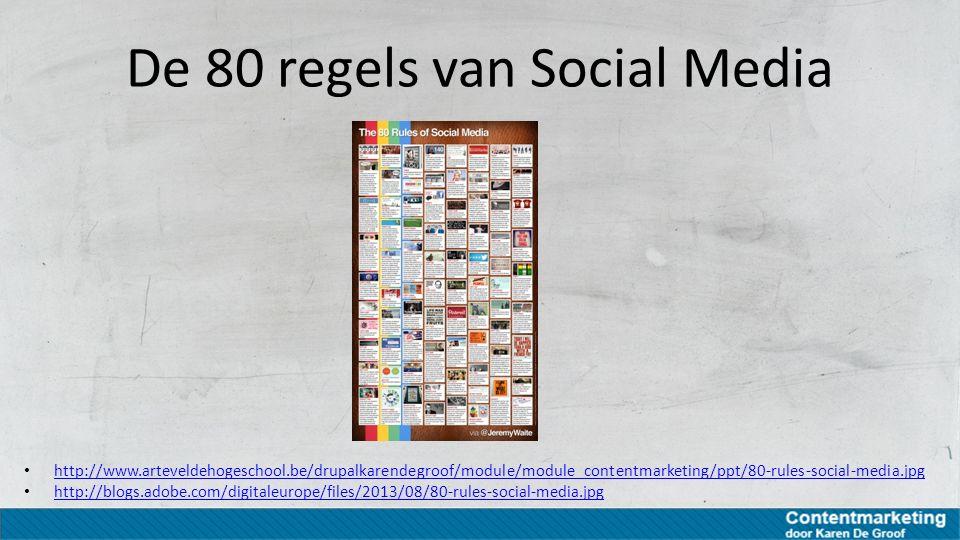 De 80 regels van Social Media http://www.arteveldehogeschool.be/drupalkarendegroof/module/module_contentmarketing/ppt/80-rules-social-media.jpg http:/