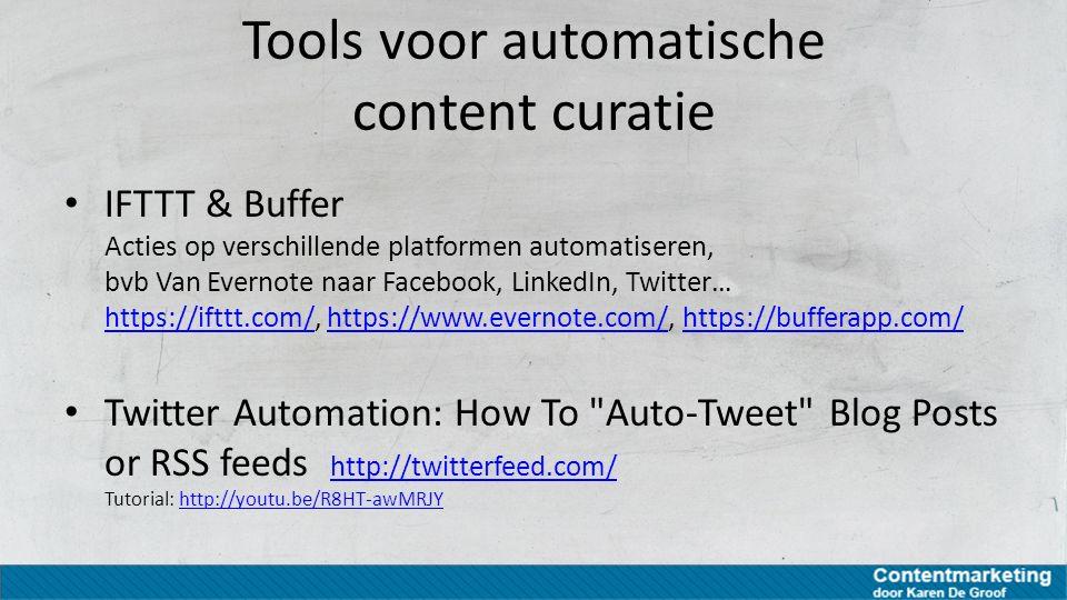 Tools voor automatische content curatie IFTTT & Buffer Acties op verschillende platformen automatiseren, bvb Van Evernote naar Facebook, LinkedIn, Twi