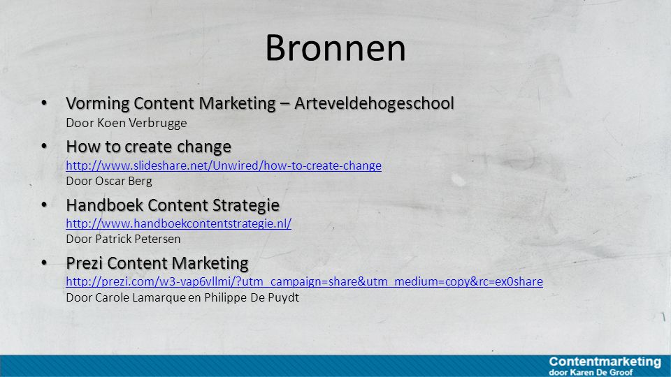 Bronnen The Handy-Dandy Content Audit Template The Handy-Dandy Content Audit Template http://johnmccrory.com/category/content-strategy/ Door John McCrory http://johnmccrory.com/category/content-strategy/ Data voor Content : Een waarschuwend verhaal Data voor Content : Een waarschuwend verhaal http://www.slideshare.net/KoenVerbrugge/data-voor-content-complexe-funnels Door Koen Verbrugge http://www.slideshare.net/KoenVerbrugge/data-voor-content-complexe-funnels Social Proof Is The New Marketing Social Proof Is The New Marketing http://techcrunch.com/2011/11/27/social-proof-why-people-like-to-follow-the-crowd/ Door Aileen Lee http://techcrunch.com/2011/11/27/social-proof-why-people-like-to-follow-the-crowd/