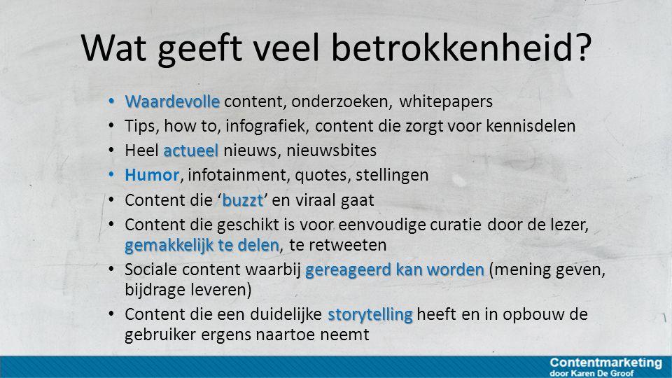 Wat geeft veel betrokkenheid? Waardevolle Waardevolle content, onderzoeken, whitepapers Tips, how to, infografiek, content die zorgt voor kennisdelen