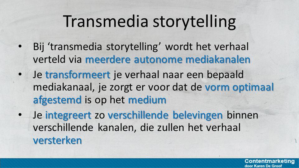 Transmedia storytelling meerdere autonome mediakanalen Bij 'transmedia storytelling' wordt het verhaal verteld via meerdere autonome mediakanalen tran