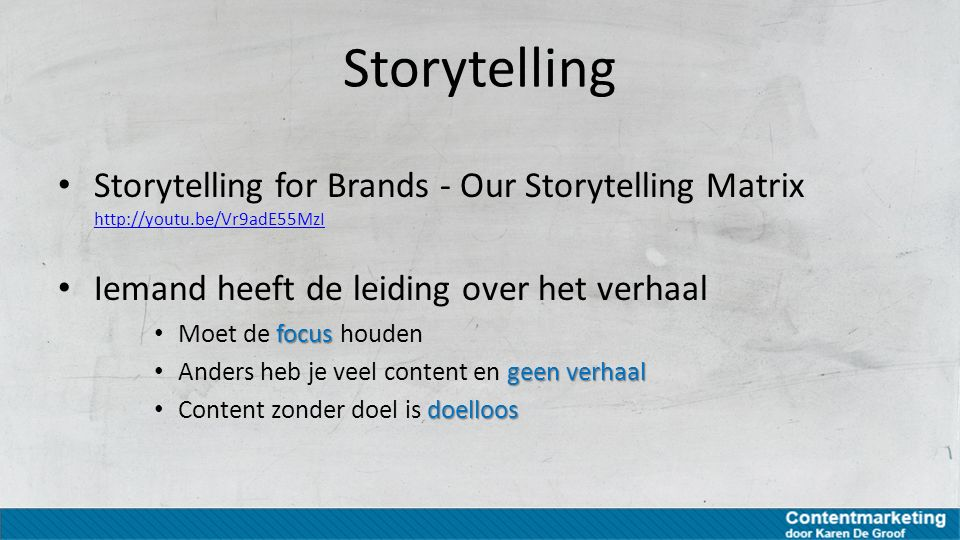 Storytelling Storytelling for Brands - Our Storytelling Matrix http://youtu.be/Vr9adE55MzI http://youtu.be/Vr9adE55MzI Iemand heeft de leiding over he