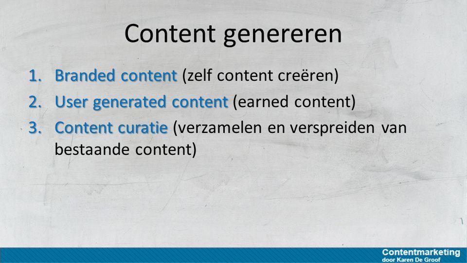 Content genereren 1.Branded content 1.Branded content (zelf content creëren) 2.User generated content 2.User generated content (earned content) 3.Cont