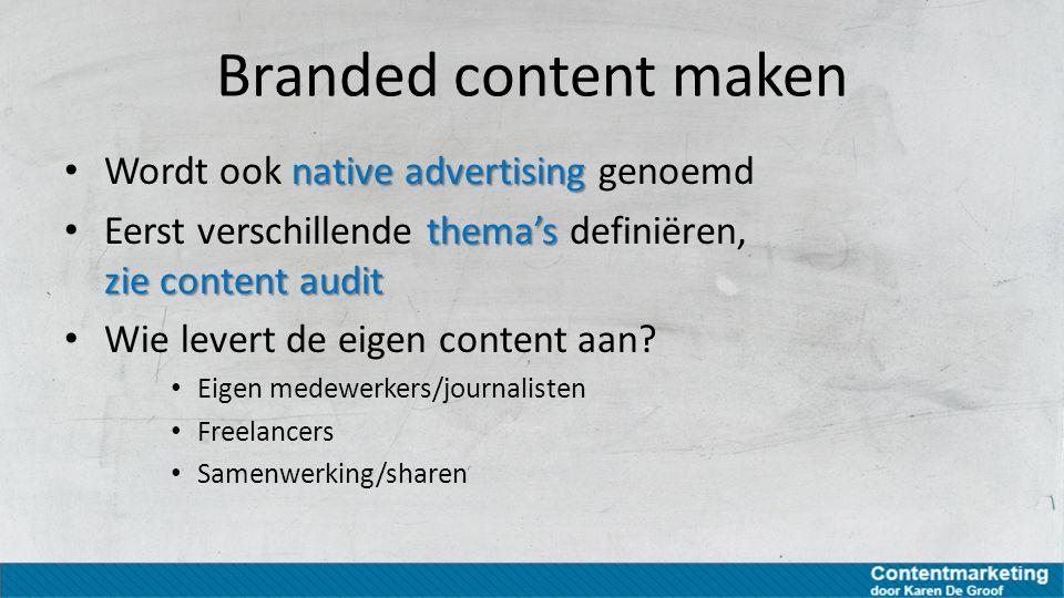 Branded content maken native advertising Wordt ook native advertising genoemd thema's zie content audit Eerst verschillende thema's definiëren, zie co