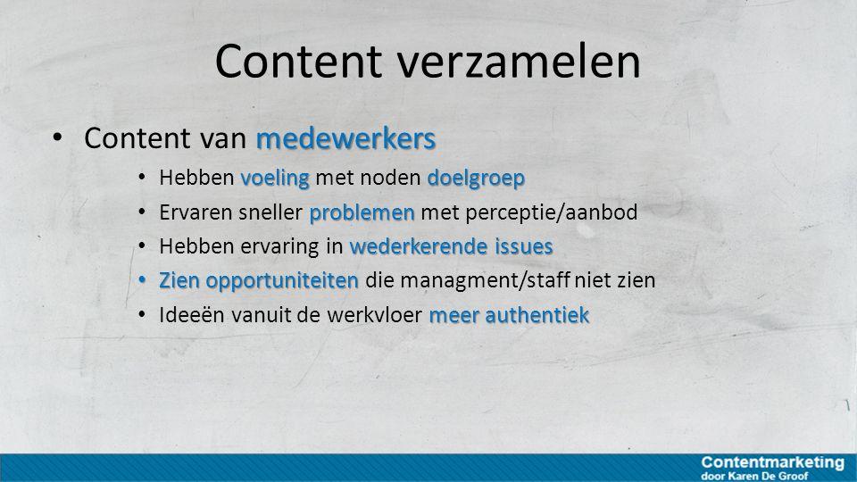 Content verzamelen medewerkers Content van medewerkers voelingdoelgroep Hebben voeling met noden doelgroep problemen Ervaren sneller problemen met per