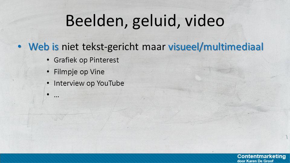 Beelden, geluid, video Web is visueel/multimediaal Web is niet tekst-gericht maar visueel/multimediaal Grafiek op Pinterest Filmpje op Vine Interview