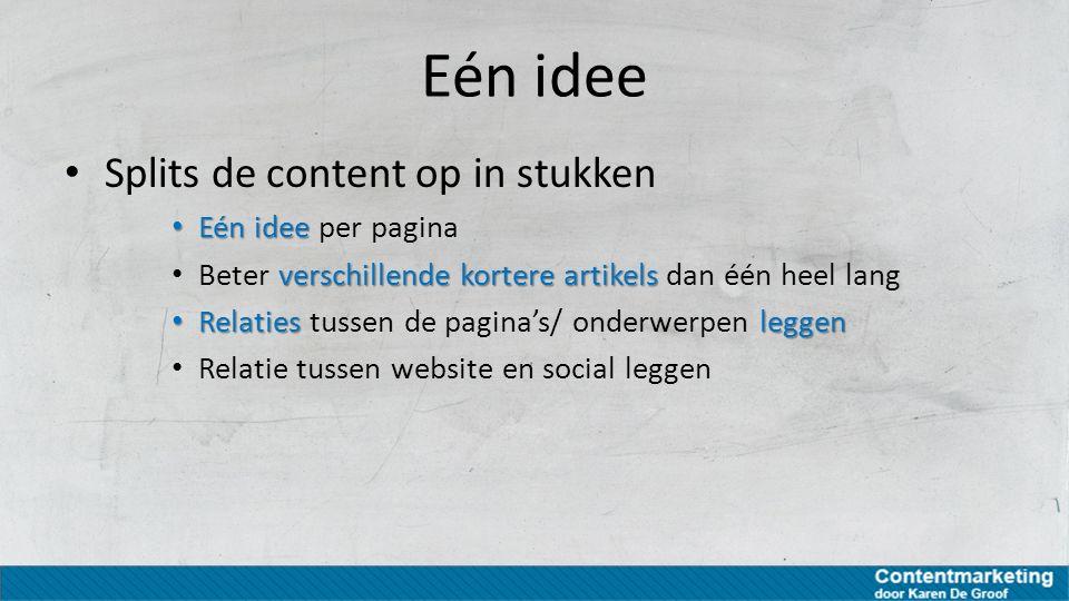 Eén idee Splits de content op in stukken Eén idee Eén idee per pagina verschillende kortere artikels Beter verschillende kortere artikels dan één heel