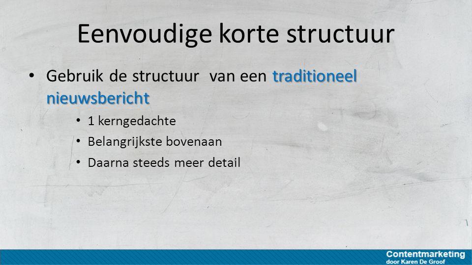 Eenvoudige korte structuur traditioneel nieuwsbericht Gebruik de structuur van een traditioneel nieuwsbericht 1 kerngedachte Belangrijkste bovenaan Da