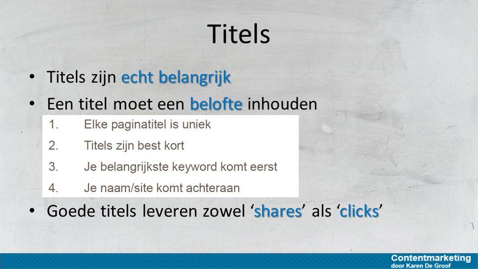 Titels echt belangrijk Titels zijn echt belangrijk belofte Een titel moet een belofte inhouden sharesclicks Goede titels leveren zowel 'shares' als 'c