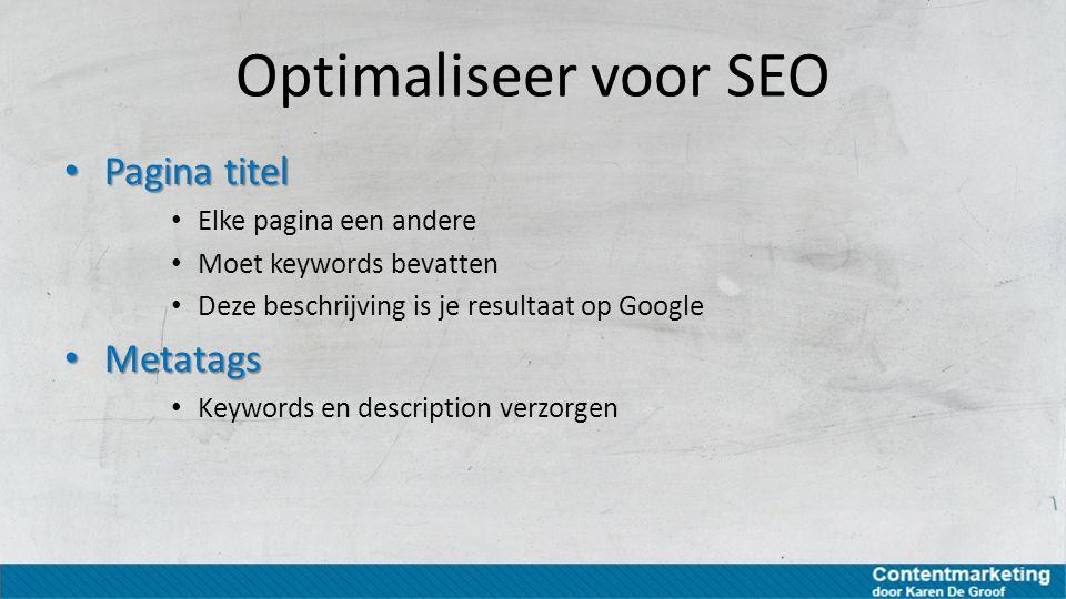 Optimaliseer voor SEO Pagina titel Pagina titel Elke pagina een andere Moet keywords bevatten Deze beschrijving is je resultaat op Google Metatags Met