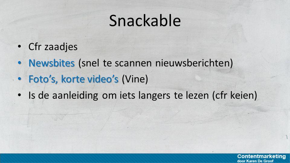 Snackable Cfr zaadjes Newsbites Newsbites (snel te scannen nieuwsberichten) Foto's, korte video's Foto's, korte video's (Vine) Is de aanleiding om iet